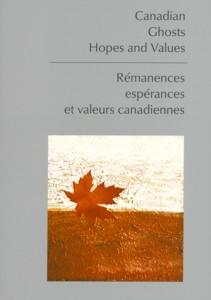 Okładka: Canadian. Ghosts. Hopes and Values. Remanences. Esperances et valeurs canadiannes