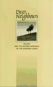 Okładka: Dear Neighbours. Poland and the Eastern Dimension of the European Union